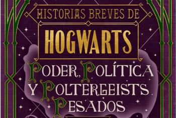 RESEÑA: Historias Breves de Hogwarts: Poder, Política y Poltergeists Pesados de J. K. Rowling ~Sofía