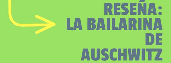 RESEÑA #135: LA BAILARINA DE AUSCHWITZ de EDITH EGER ~ Agustina
